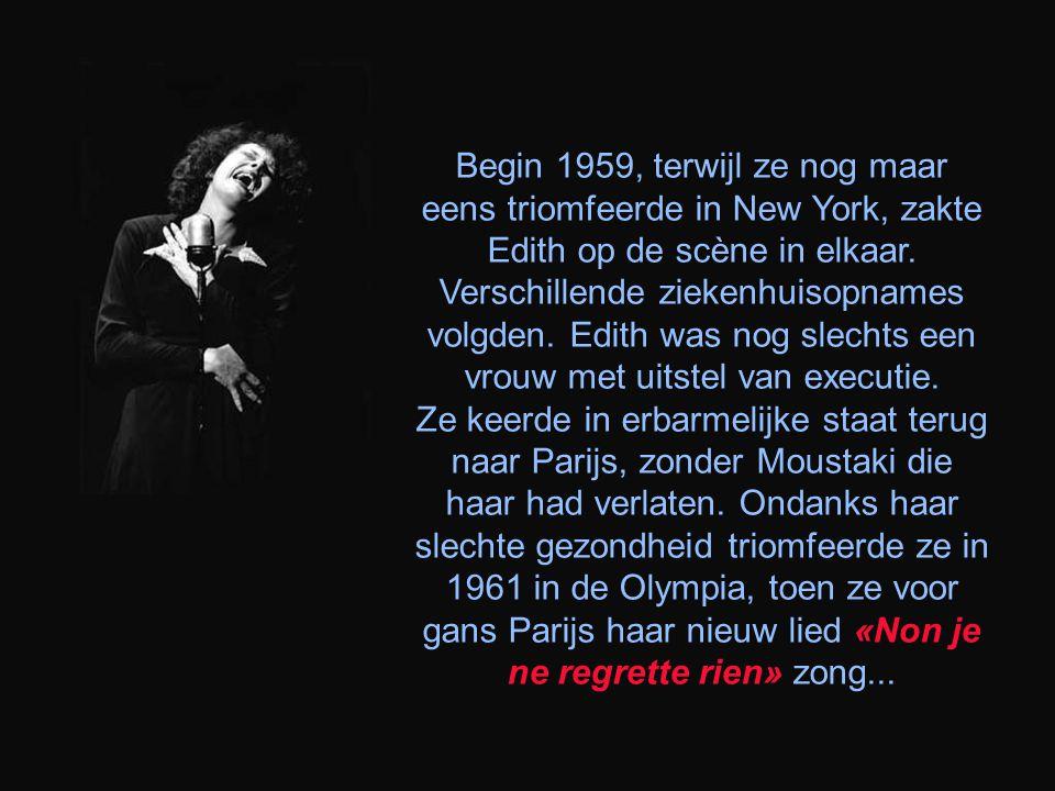 Begin 1959, terwijl ze nog maar eens triomfeerde in New York, zakte Edith op de scène in elkaar.
