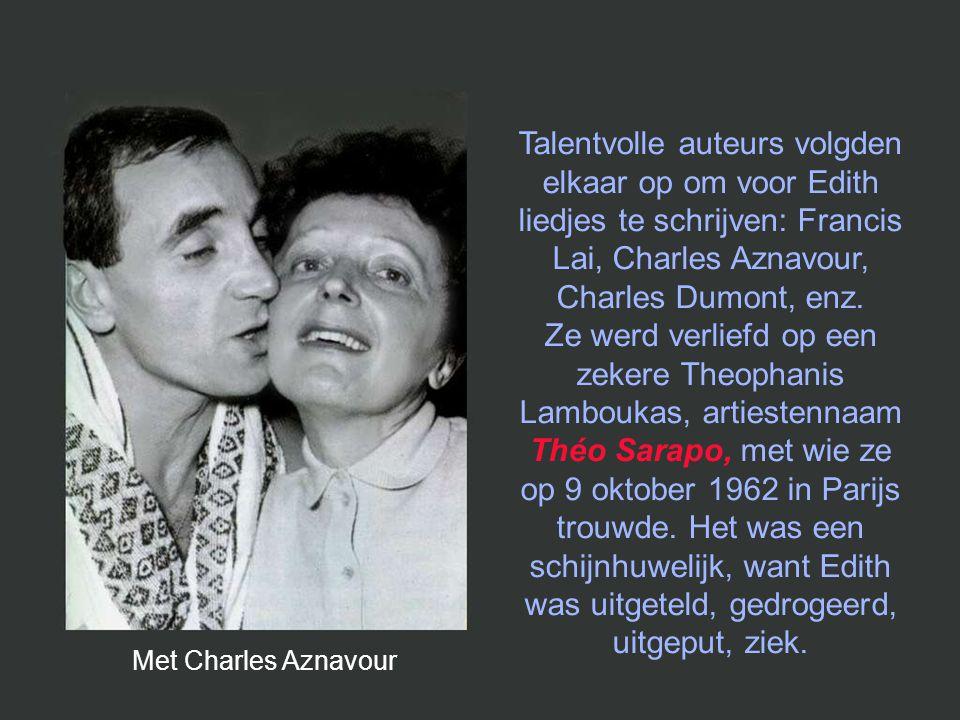Talentvolle auteurs volgden elkaar op om voor Edith liedjes te schrijven: Francis Lai, Charles Aznavour, Charles Dumont, enz. Ze werd verliefd op een zekere Theophanis Lamboukas, artiestennaam Théo Sarapo, met wie ze op 9 oktober 1962 in Parijs trouwde. Het was een schijnhuwelijk, want Edith was uitgeteld, gedrogeerd, uitgeput, ziek.