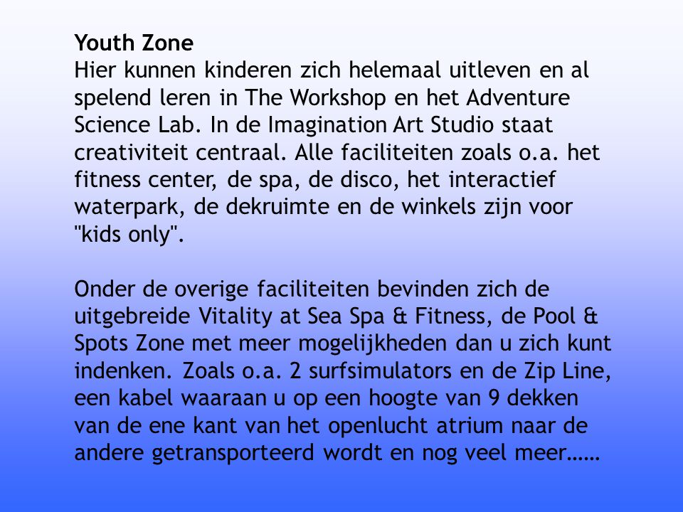 Youth Zone Hier kunnen kinderen zich helemaal uitleven en al spelend leren in The Workshop en het Adventure Science Lab.