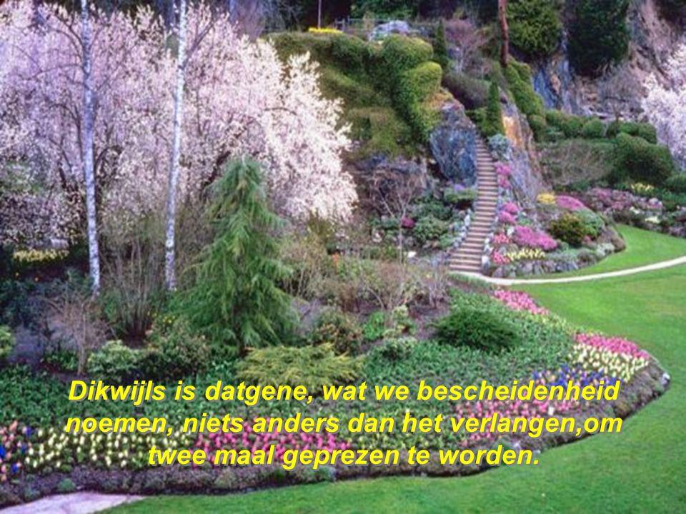 Dikwijls is datgene, wat we bescheidenheid noemen, niets anders dan het verlangen,om twee maal geprezen te worden.