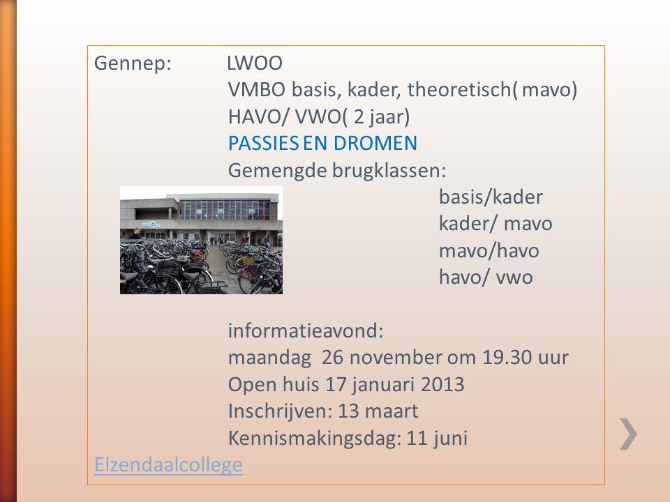 Gennep: LWOO VMBO basis, kader, theoretisch( mavo) HAVO/ VWO( 2 jaar) PASSIES EN DROMEN.