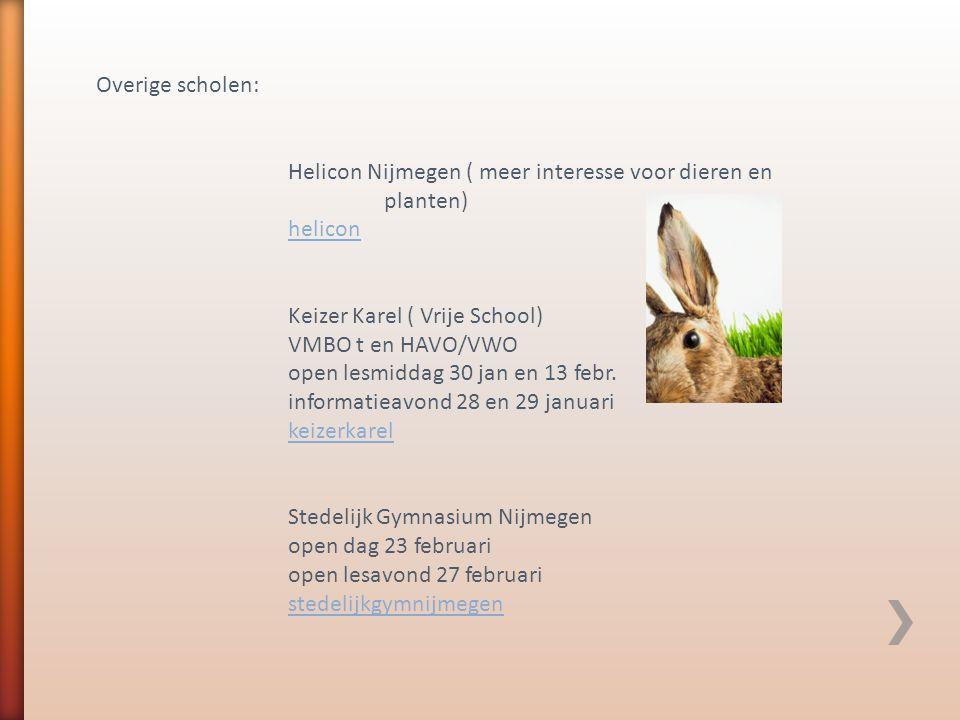 Overige scholen: Helicon Nijmegen ( meer interesse voor dieren en planten) helicon. Keizer Karel ( Vrije School)