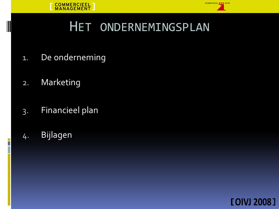 Het ondernemingsplan De onderneming Marketing Financieel plan Bijlagen