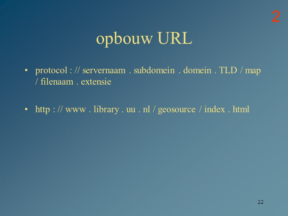 2 opbouw URL. protocol : // servernaam . subdomein . domein . TLD / map / filenaam . extensie.