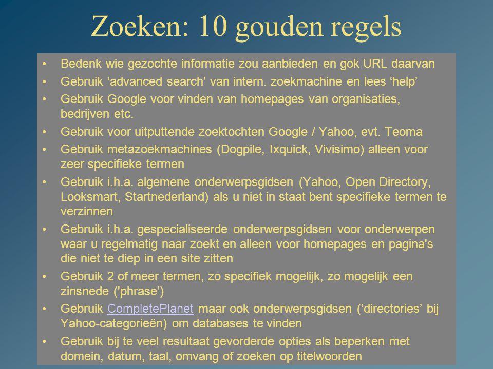 Zoeken: 10 gouden regels Bedenk wie gezochte informatie zou aanbieden en gok URL daarvan.
