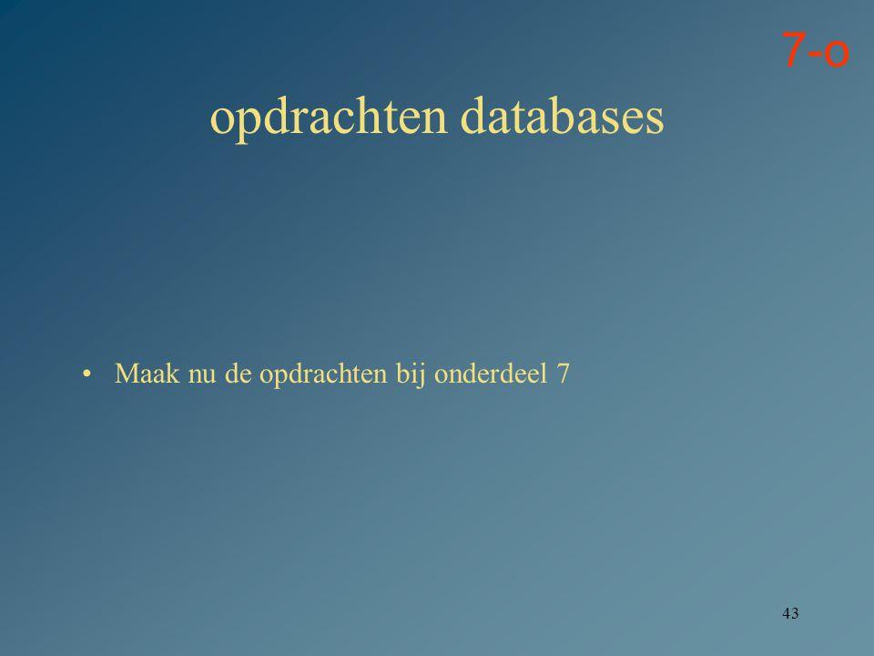 7-o opdrachten databases Maak nu de opdrachten bij onderdeel 7