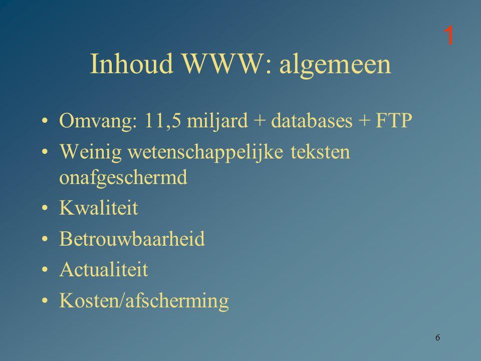 Inhoud WWW: algemeen 1 Omvang: 11,5 miljard + databases + FTP