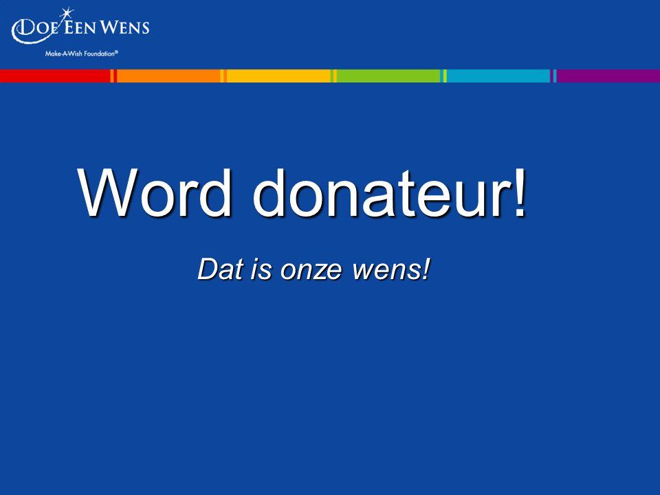 Word donateur! Dat is onze wens!