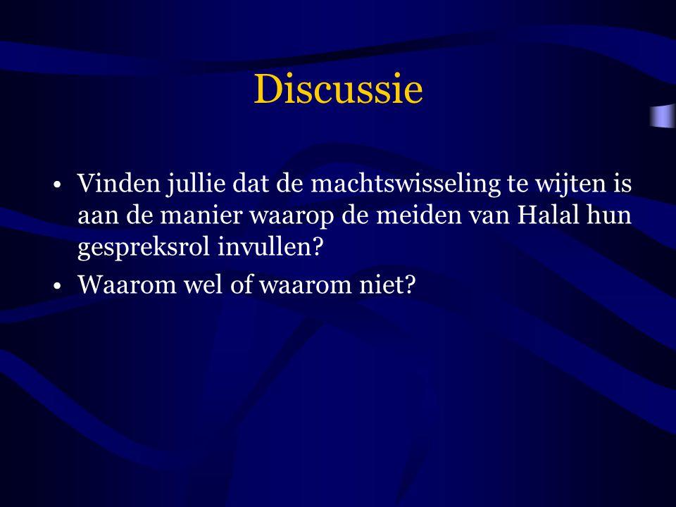 Discussie Vinden jullie dat de machtswisseling te wijten is aan de manier waarop de meiden van Halal hun gespreksrol invullen