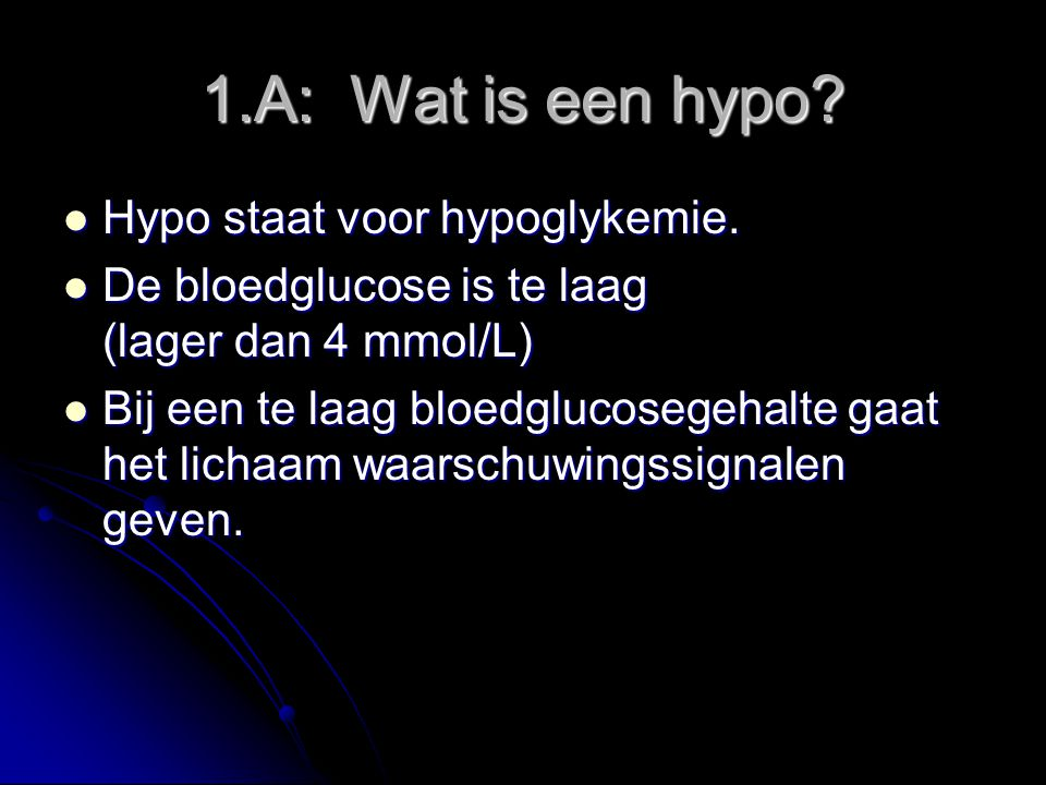 1.A: Wat is een hypo Hypo staat voor hypoglykemie.