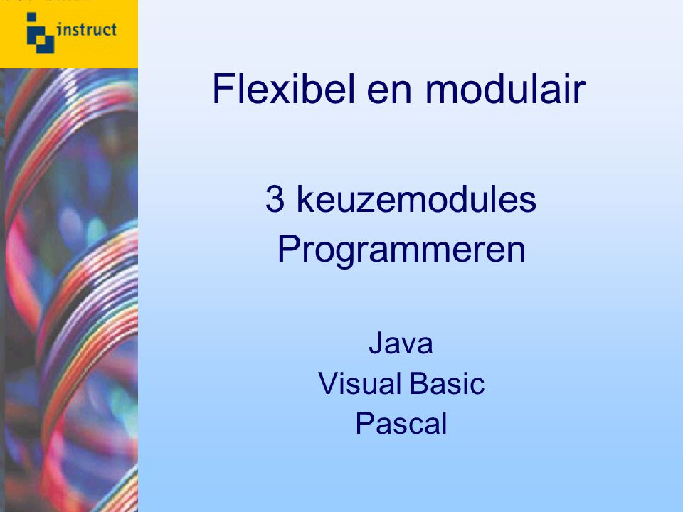 Flexibel en modulair 3 keuzemodules Programmeren Java Visual Basic