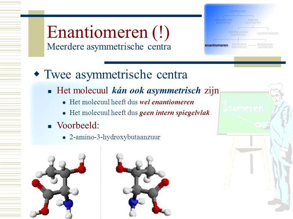 Enantiomeren (!) Meerdere asymmetrische centra