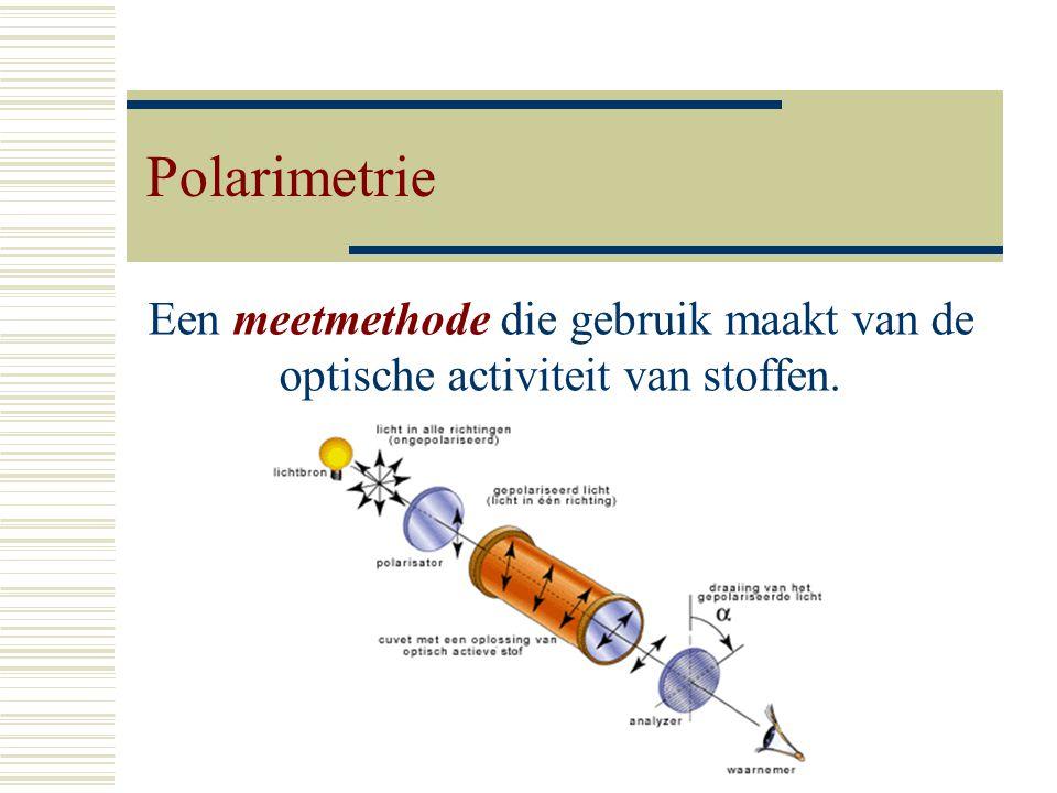 Polarimetrie Een meetmethode die gebruik maakt van de optische activiteit van stoffen.