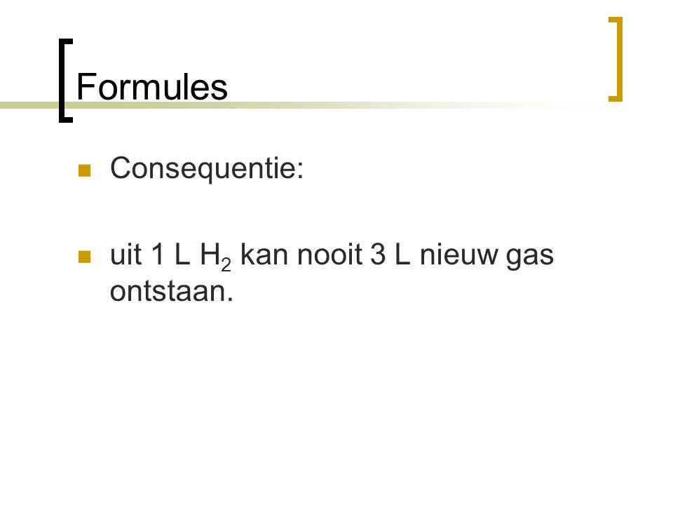 Formules Consequentie: uit 1 L H2 kan nooit 3 L nieuw gas ontstaan.