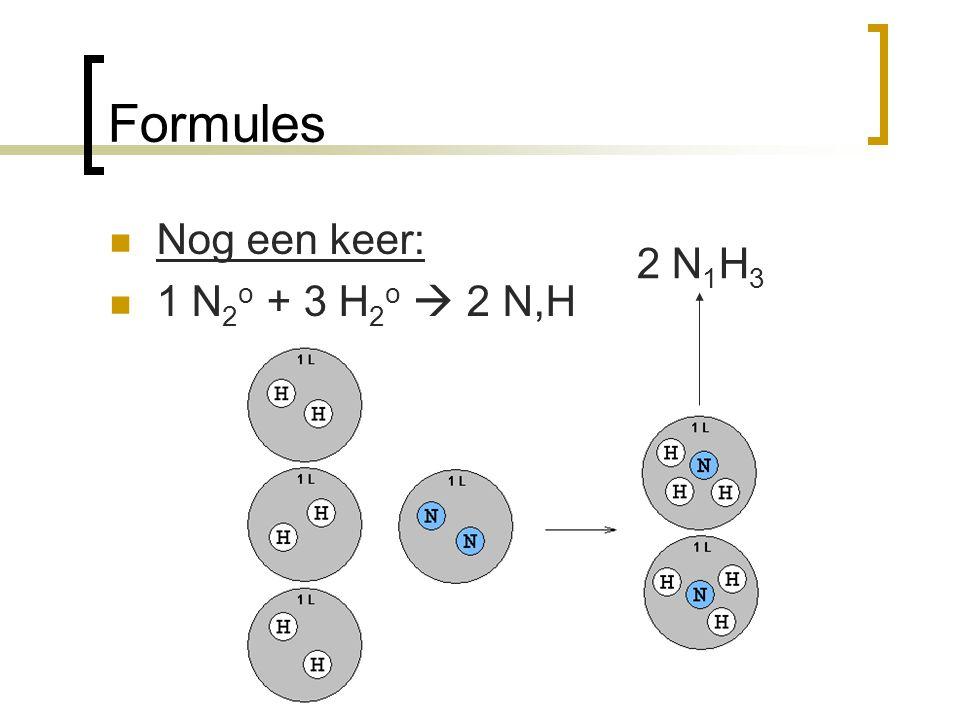 Formules Nog een keer: 1 N2o + 3 H2o  2 N,H 2 N1H3