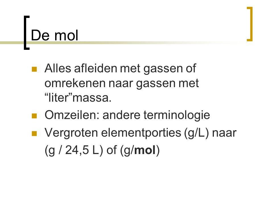 De mol Alles afleiden met gassen of omrekenen naar gassen met liter massa. Omzeilen: andere terminologie.