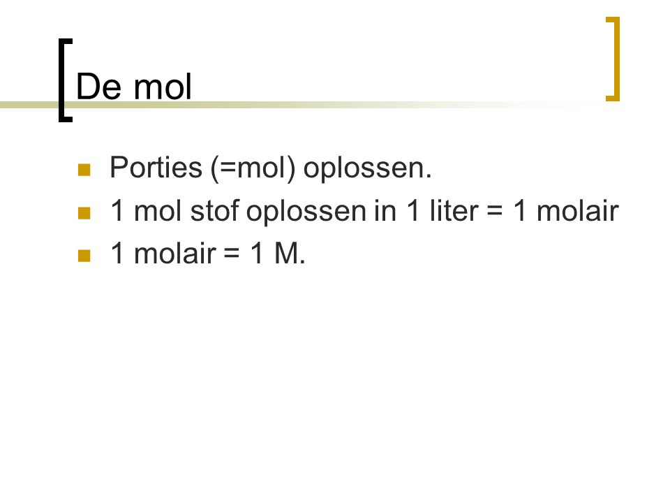 De mol Porties (=mol) oplossen.