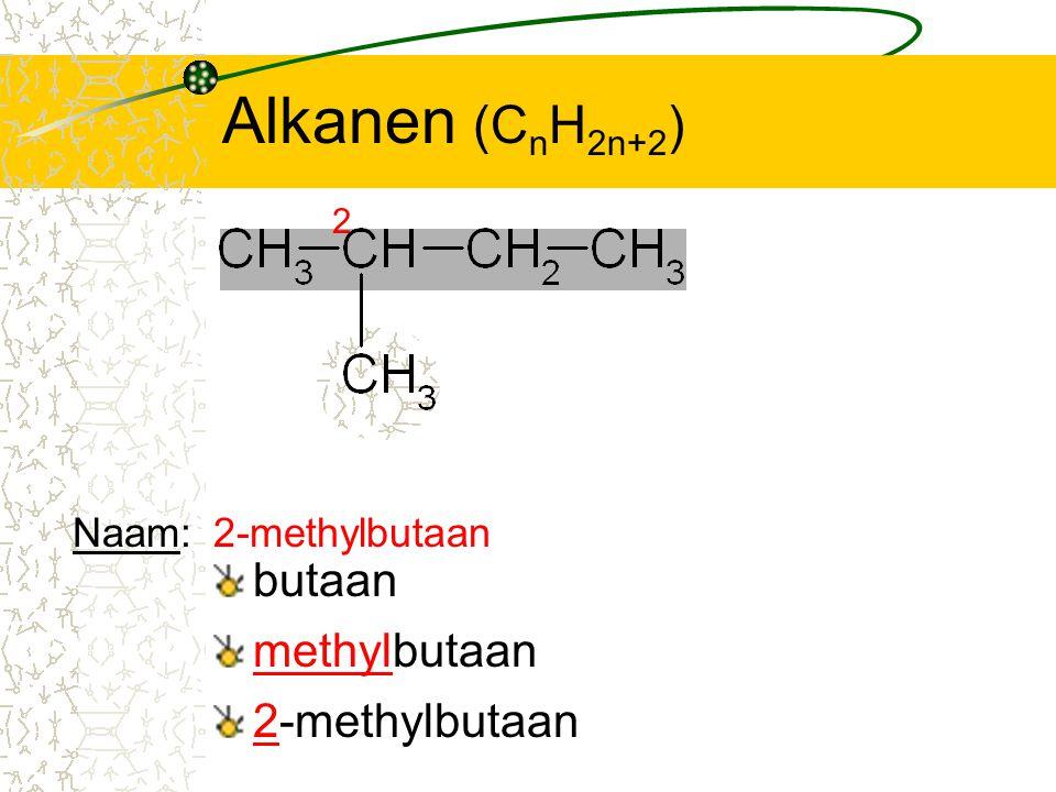 Alkanen (CnH2n+2) butaan methylbutaan 2-methylbutaan Naam: