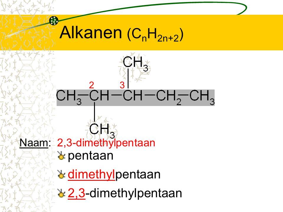Alkanen (CnH2n+2) pentaan dimethylpentaan 2,3-dimethylpentaan Naam: