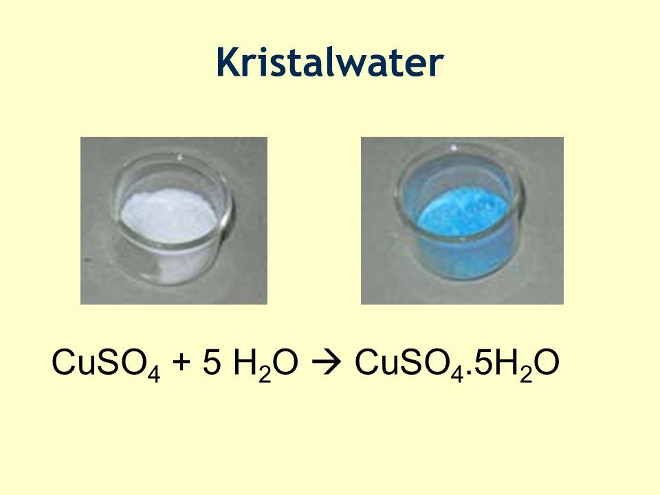 Kristalwater CuSO4 + 5 H2O  CuSO4.5H2O
