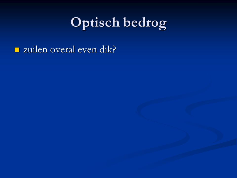 Optisch bedrog zuilen overal even dik