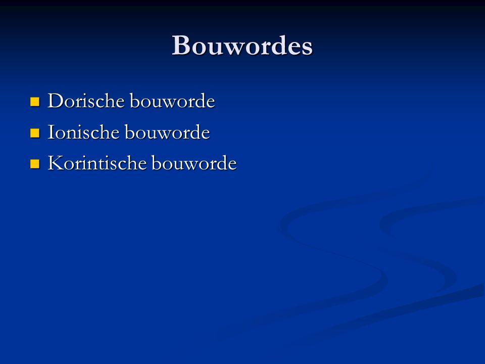 Bouwordes Dorische bouworde Ionische bouworde Korintische bouworde