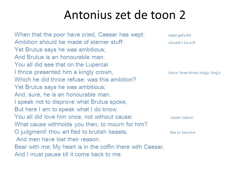 Antonius zet de toon 2 When that the poor have cried, Caesar has wept: wept gehuild.