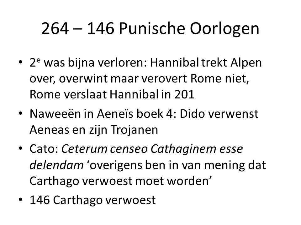 264 – 146 Punische Oorlogen 2e was bijna verloren: Hannibal trekt Alpen over, overwint maar verovert Rome niet, Rome verslaat Hannibal in 201.
