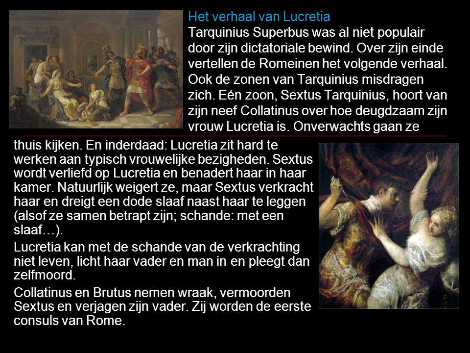 Het verhaal van Lucretia Tarquinius Superbus was al niet populair door zijn dictatoriale bewind. Over zijn einde vertellen de Romeinen het volgende verhaal. Ook de zonen van Tarquinius misdragen zich. Eén zoon, Sextus Tarquinius, hoort van zijn neef Collatinus over hoe deugdzaam zijn vrouw Lucretia is. Onverwachts gaan ze