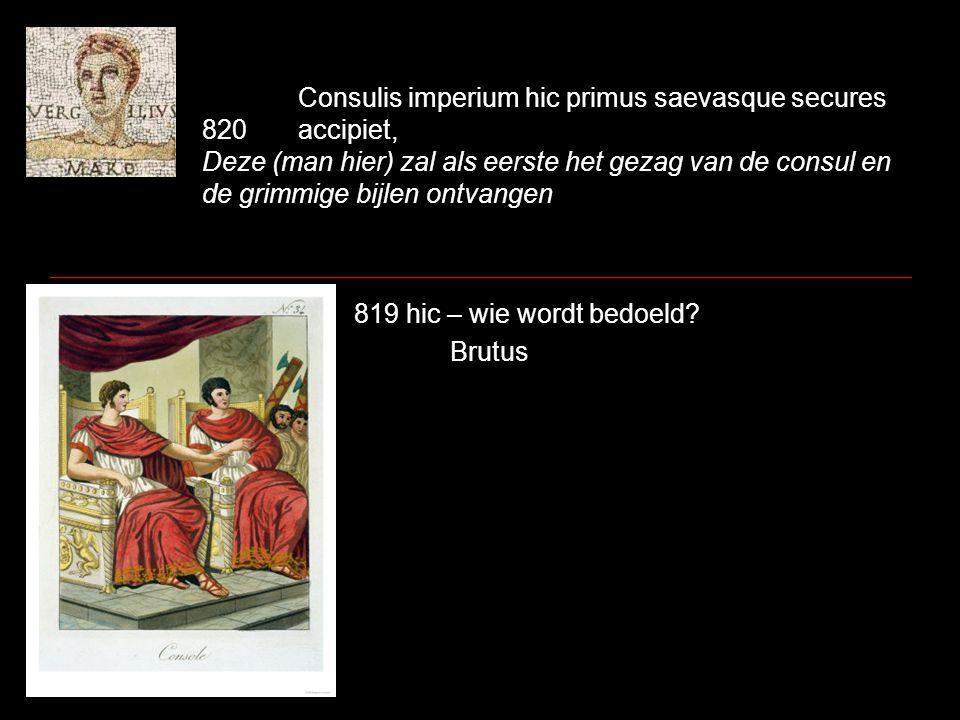 Consulis imperium hic primus saevasque secures 820