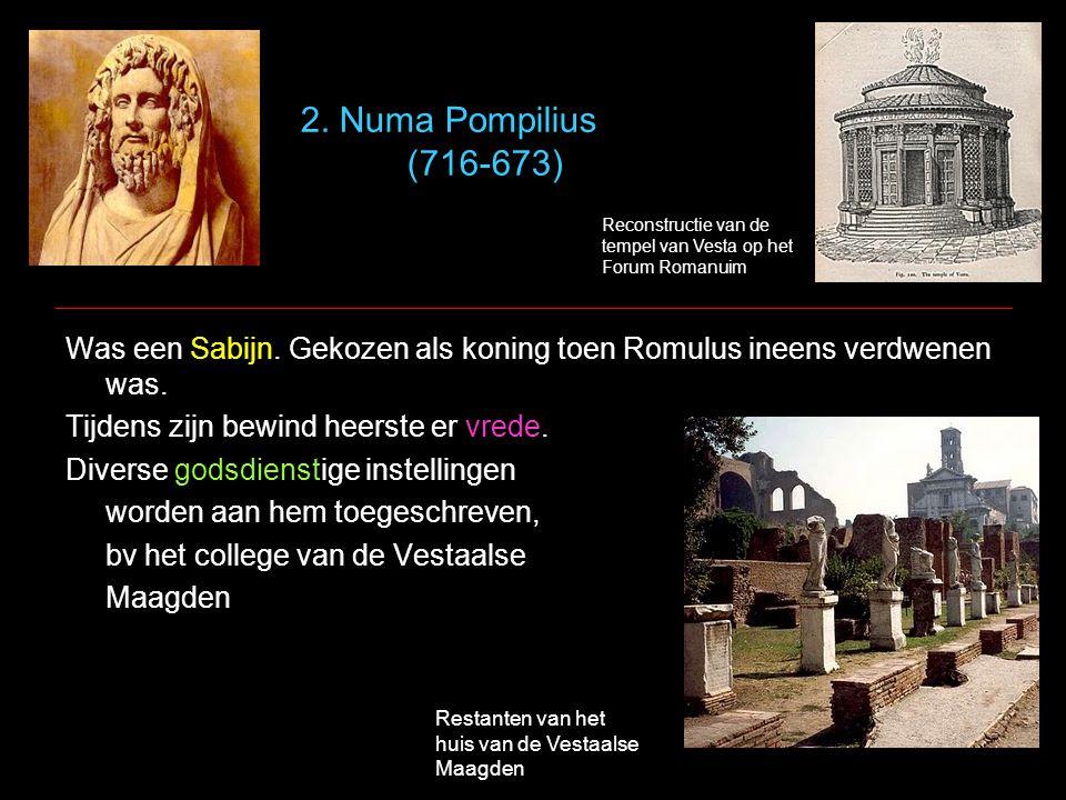 2. Numa Pompilius (716-673) Reconstructie van de tempel van Vesta op het Forum Romanuim.