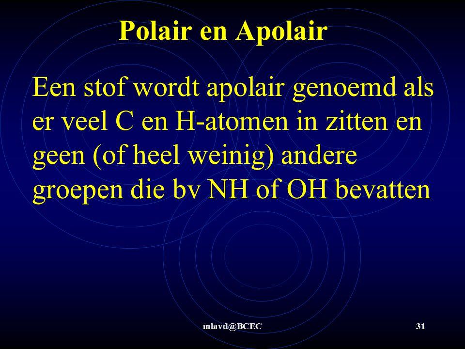 Polair en Apolair Een stof wordt apolair genoemd als er veel C en H-atomen in zitten en geen (of heel weinig) andere groepen die bv NH of OH bevatten.