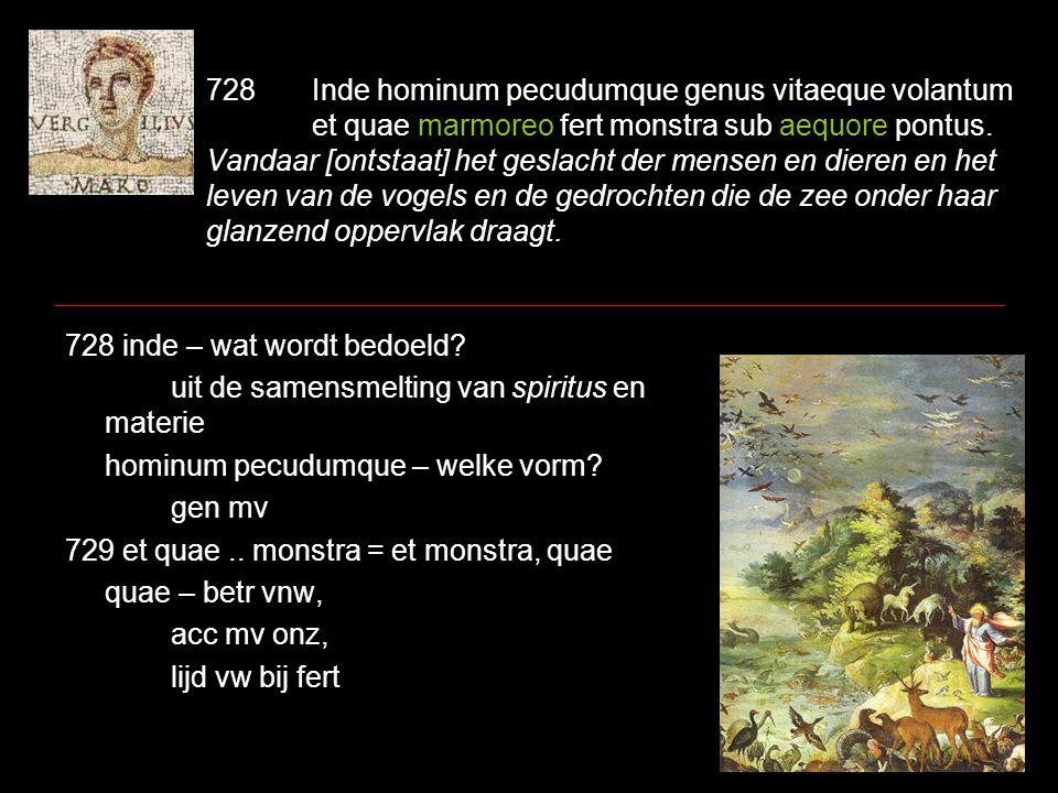728. Inde hominum pecudumque genus vitaeque volantum