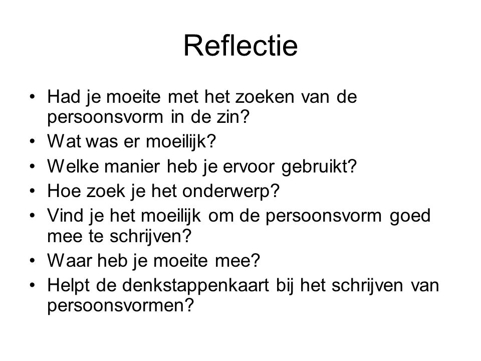 Reflectie Had je moeite met het zoeken van de persoonsvorm in de zin