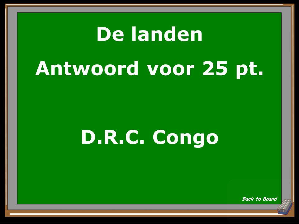 De landen Antwoord voor 25 pt. D.R.C. Congo