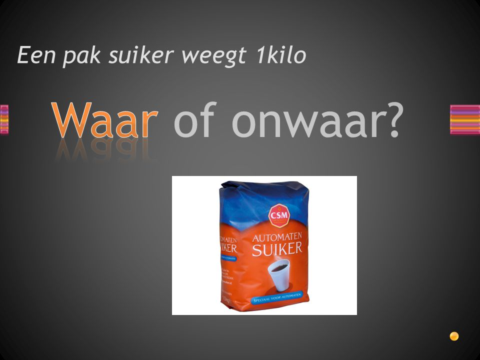Een pak suiker weegt 1kilo