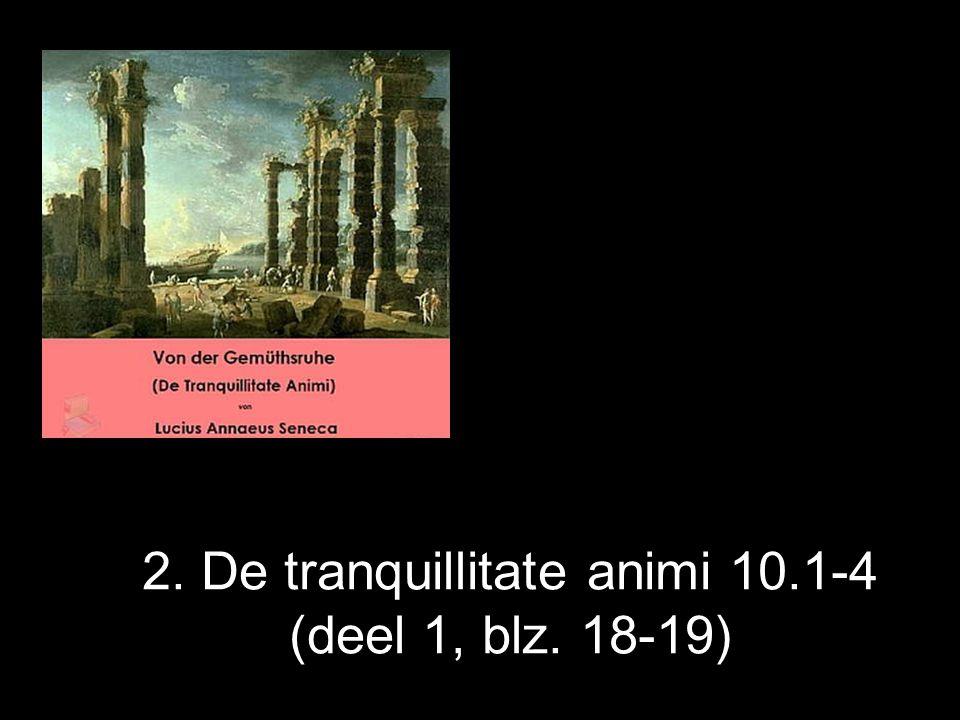 2. De tranquillitate animi 10.1-4 (deel 1, blz. 18-19)