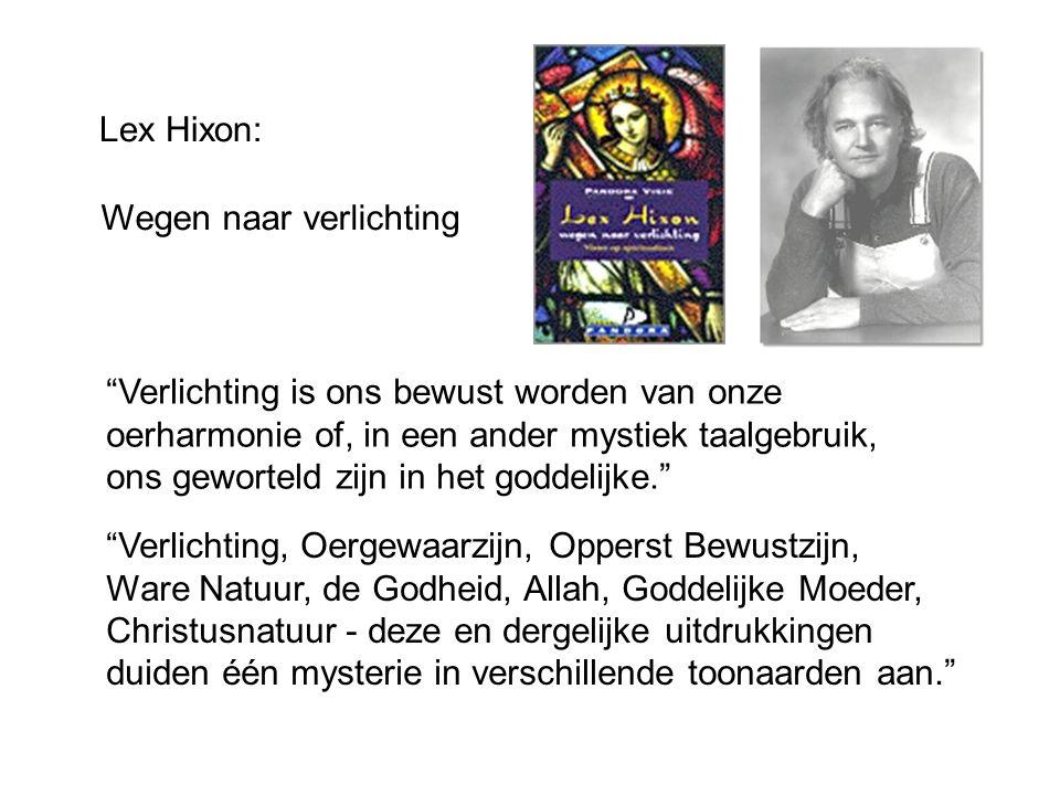 Lex Hixon: Wegen naar verlichting. Verlichting is ons bewust worden van onze. oerharmonie of, in een ander mystiek taalgebruik,