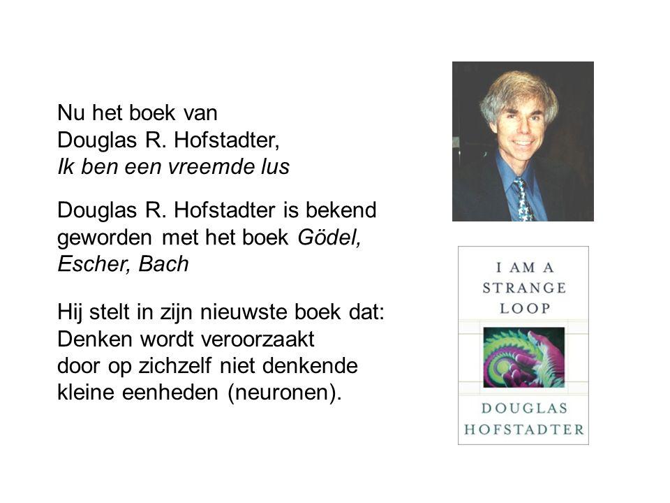 Nu het boek van Douglas R. Hofstadter, Ik ben een vreemde lus. Douglas R. Hofstadter is bekend geworden met het boek Gödel, Escher, Bach.