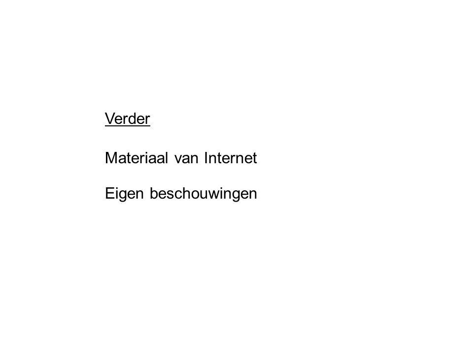Verder Materiaal van Internet Eigen beschouwingen