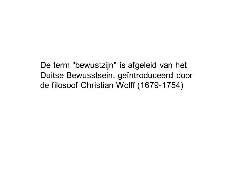 De term bewustzijn is afgeleid van het Duitse Bewusstsein, geïntroduceerd door de filosoof Christian Wolff (1679-1754)