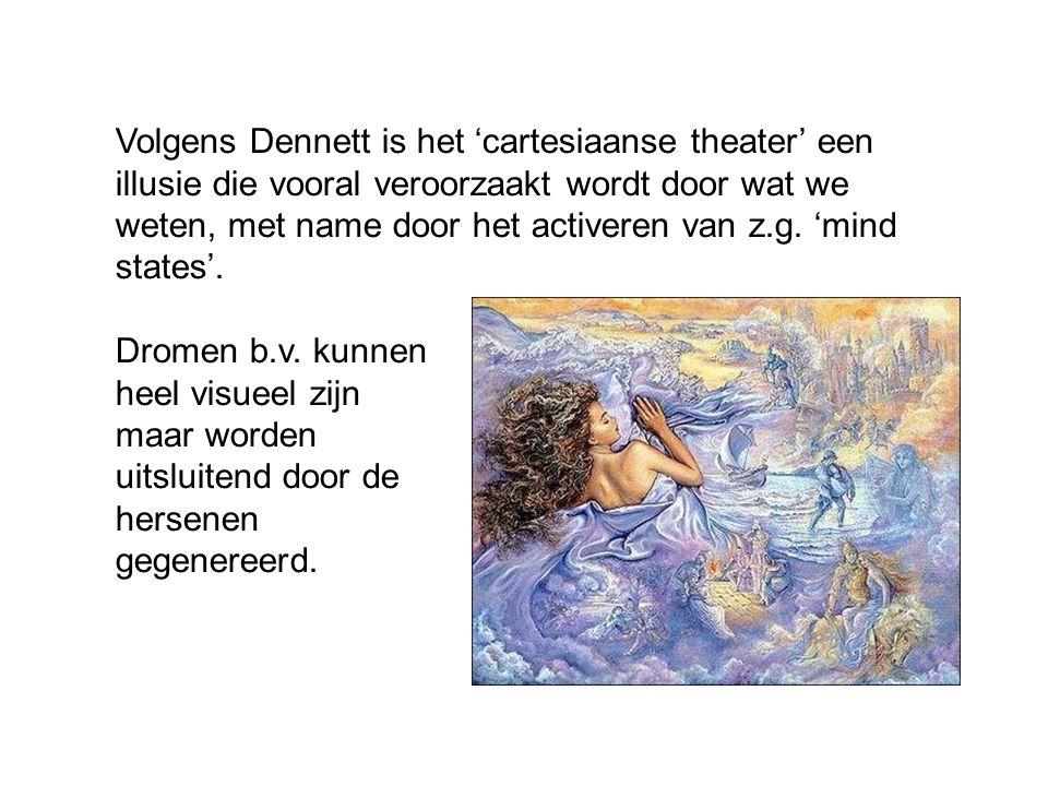 Volgens Dennett is het 'cartesiaanse theater' een illusie die vooral veroorzaakt wordt door wat we weten, met name door het activeren van z.g. 'mind states'.