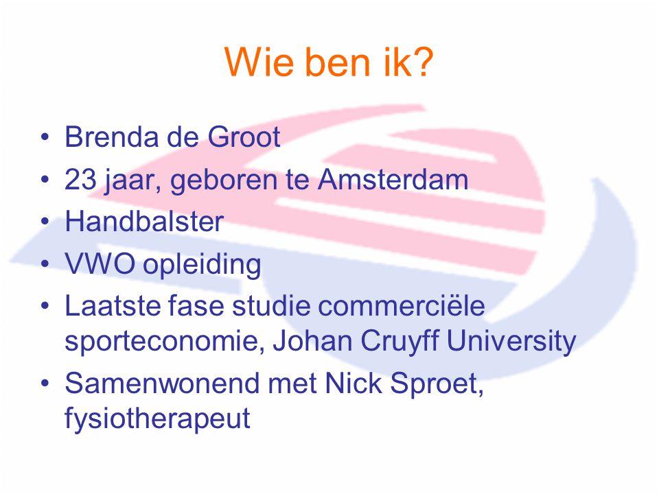 Wie ben ik Brenda de Groot 23 jaar, geboren te Amsterdam Handbalster
