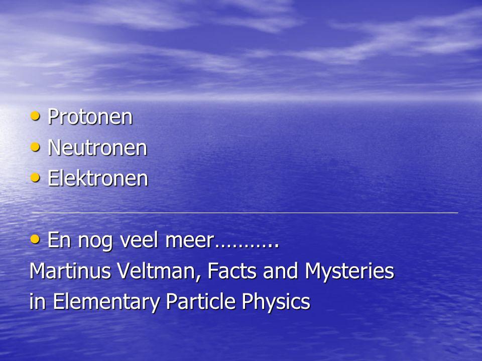 Protonen Neutronen. Elektronen. En nog veel meer………..