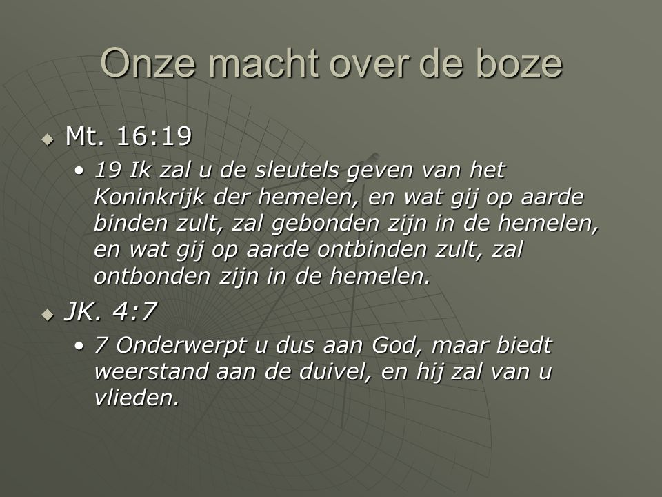 Onze macht over de boze Mt. 16:19 JK. 4:7