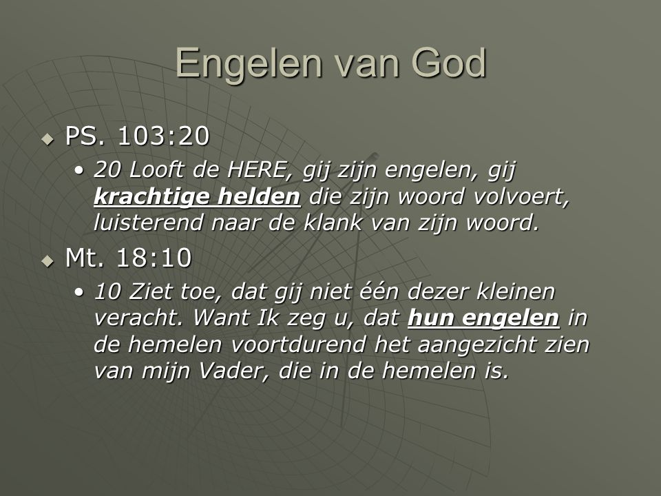 Engelen van God PS. 103:20.
