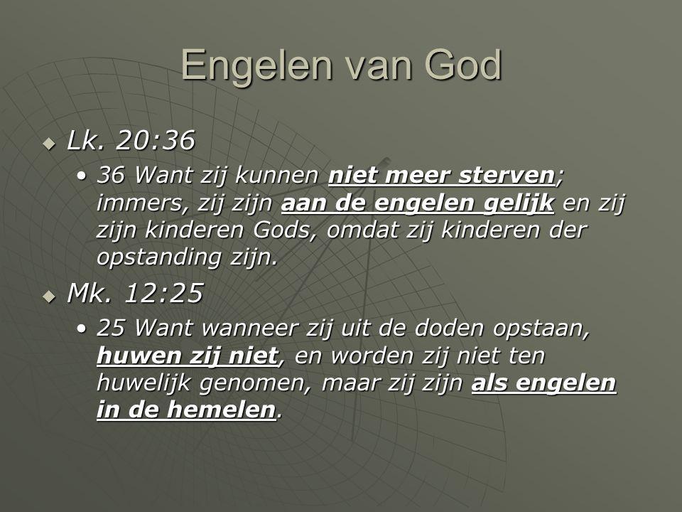Engelen van God Lk. 20:36.