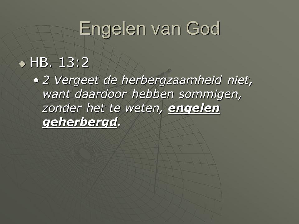 Engelen van God HB. 13:2.