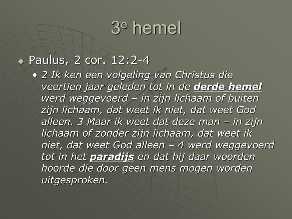 3e hemel Paulus, 2 cor. 12:2-4.