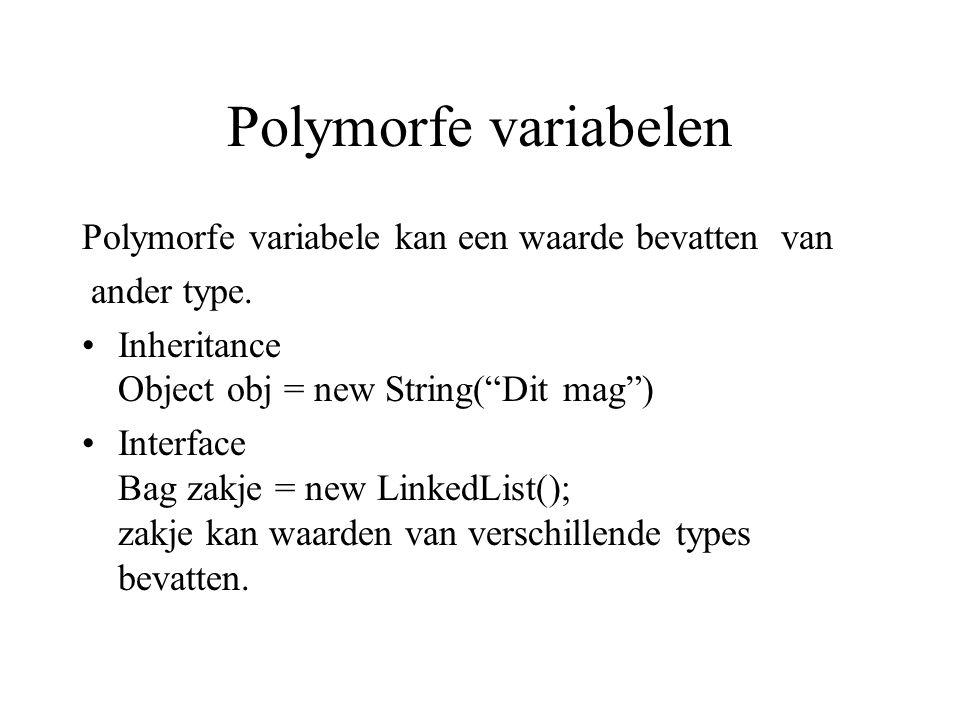 Polymorfe variabelen Polymorfe variabele kan een waarde bevatten van